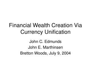 Financial Wealth Creation Via Currency Unification