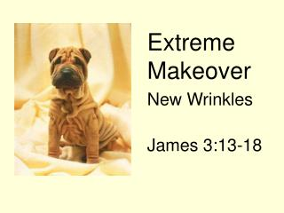 Extreme Makeover New Wrinkles James 3:13-18
