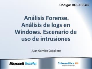 Análisis  Forense.  Análisis de  logs  en Windows. Escenario de uso de intrusiones