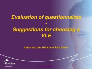 Evaluation of questionnaires - Suggestions for choosing a VLE Anton van den Brink and Paul Dirckx