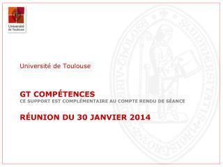GT  compétences Ce support est complémentaire au compte rendu de séance Réunion du 30 JANVIER 2014