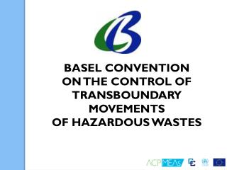 BASEL CONVENTION  ON THE CONTROL OF TRANSBOUNDARY MOVEMENTS OF HAZARDOUS WASTES
