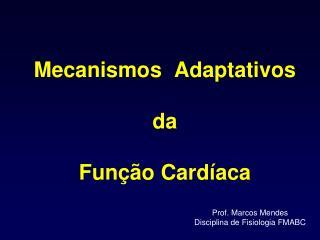 Mecanismos  Adaptativos da  Função Cardíaca
