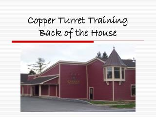 Copper Turret Training Back of the House