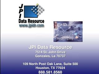 JPI Data Resource 7514 St. John Drive Gonzales, La 70737 109 North Post Oak Lane, Suite 500