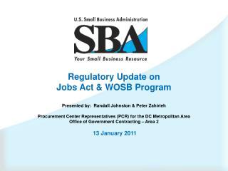 Regulatory Update on Jobs Act & WOSB Program Presented by:  Randall Johnston & Peter Zahirieh