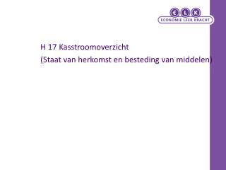 H 17  Kasstroomoverzicht  (Staat van herkomst en besteding van middelen)