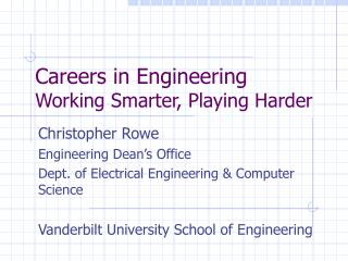 Careers in Engineering Working Smarter, Playing Harder