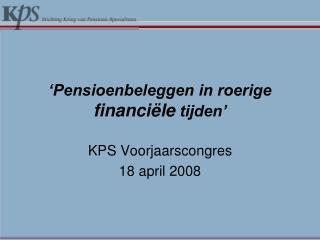'Pensioenbeleggen in roerige  financiële  tijden'
