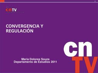 CONVERGENCIA Y REGULACIÓN  Maria Dolores Souza  Departamento  de  Estudios  2011
