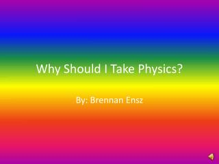 Why Should I Take Physics?