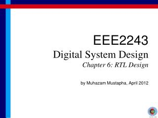 EEE2243 Digital System Design Chapter 6: RTL Design by Muhazam Mustapha, April 2012