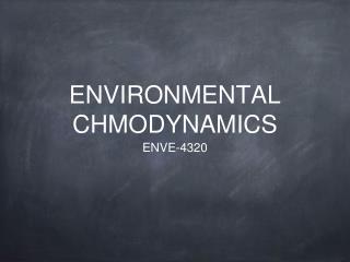 ENVIRONMENTAL CHMODYNAMICS