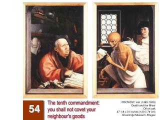 The tenth commandment:  you shall not covet your  neighbour's goods