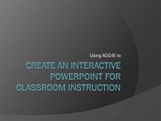 Create an interactive PowerPoint for classroom instruction