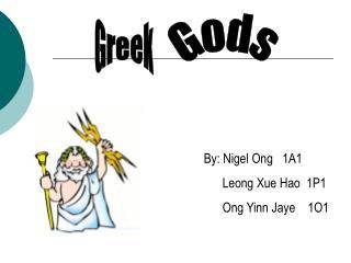 By: Nigel Ong   1A1       Leong Xue Hao  1P1       Ong Yinn Jaye    1O1