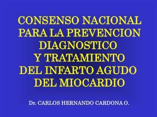 CONSENSO NACIONAL PARA LA PREVENCION DIAGNOSTICO  Y TRATAMIENTO DEL INFARTO AGUDO  DEL MIOCARDIO