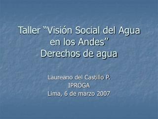 """Taller """"Visión Social del Agua en los Andes"""" Derechos de agua"""