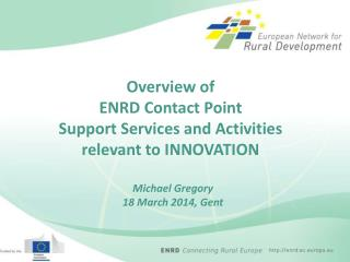 Overview of ENRD Contact Point  Support Services and Activities  relevant to INNOVATION