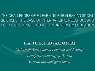 Enri Hide, PhD (ALBANIA) Lecturer of International Relations and Security