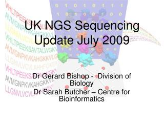 UK NGS Sequencing Update July 2009