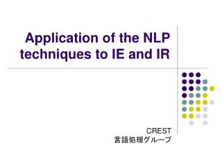 Application of the NLP techniques to IE and IR