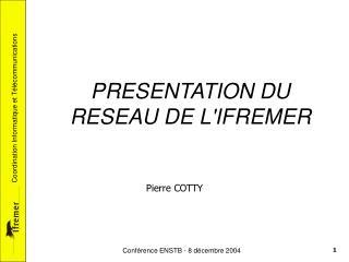 PRESENTATION DU RESEAU DE L'IFREMER