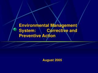 Environmental Management System:         Corrective and  Preventive Action
