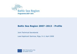 Baltic Sea Region 2007–2013 - Profile Joint Technical Secretariat