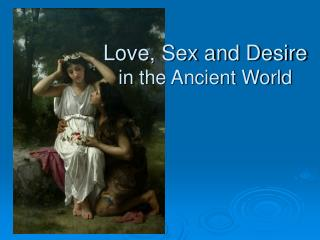 Love, Sex and Desire in the Ancient World
