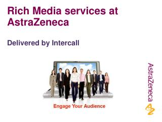 Rich Media services at AstraZeneca Delivered by Intercall