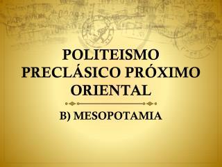 POLITEISMO PRECLÁSICO PRÓXIMO ORIENTAL