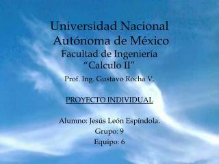 """Universidad Nacional  Autónoma de México Facultad de Ingeniería  """"Calculo II"""""""