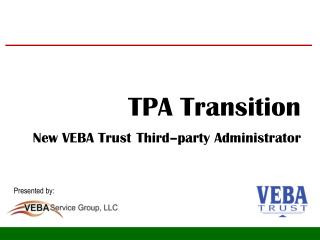 TPA Transition   New VEBA Trust Third–party Administrator