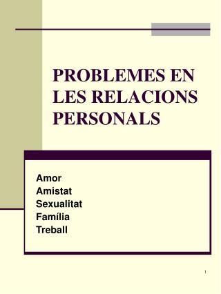 PROBLEMES EN LES RELACIONS PERSONALS