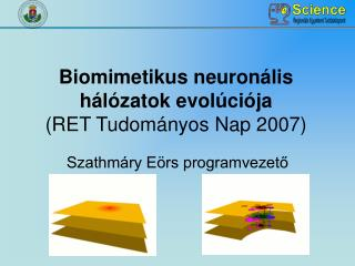Biomimetikus neuron ális hálózatok evolúciója  (RET Tudományos Nap 2007)