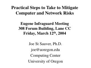 Practical Steps to Take to Mitigate Computer and Network Risks  Eugene Infraguard Meeting 308 Forum Building, Lane CC Fr