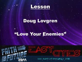 """Lesson Doug  Lovgren """"Love Your Enemies"""""""