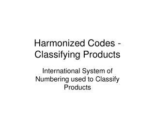 Harmonized Codes -Classifying Products