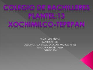Colegio de bachilleres PLANTEL:13 XOCHIMILCO-TEPEPAN