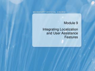 Module 9 Integrating Localization  and User Assistance  Features