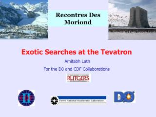 Exotic Searches at the Tevatron  Amitabh Lath For the D0 and CDF Collaborations