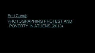 Enri Canaj:  PHOTOGRAPHING PROTEST AND POVERTY IN ATHENS (2013)