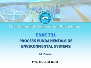 ENVE 731 PROCESS FUNDAMENTALS OF ENVIRONMENTAL SYSTEMS