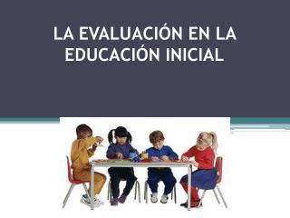 LA EVALUACIÓN EN LA EDUCACIÓN INICIAL