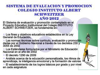 SISTEMA DE EVALUACION Y PROMOCION COLEGIO INSTITUTO ALBERT SCHWEITZER AÑO 2012