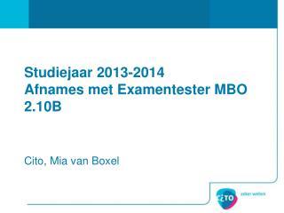 Studiejaar 2013-2014 Afnames met Examentester MBO 2.10B