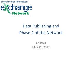 Data Publishing and  Phase 2 of the Network EN2012 May 31, 2012