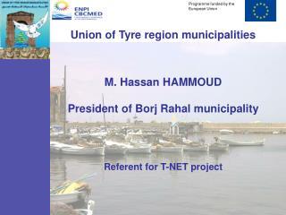 Union of Tyre region municipalities M. Hassan HAMMOUD President of Borj Rahal municipality