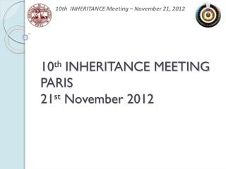 10 th  INHERITANCE MEETING PARIS  21 st November  2012